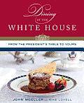 Dining at the White House From the Presidents Table to Yours