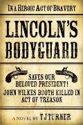 Lincolns Bodyguard In a Heroic Act of Bravery Saves Our Beloved President John Wilkes Booth Killed in Act of Treason