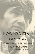 Howard Zinn Speaks Collected Speeches 1963 to 2009