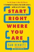 Start Right Where You Are How Little Changes Can Make a Big Difference for Overwhelmed Procrastinators Frustrated Overachievers & Recovering