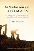 Spiritual Nature of Animals A Country Vet Explores the Wisdom Compassion & Souls of Animals