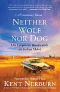 Neither Wolf nor Dog 25th anniversary edition On Forgotten Roads with an Indian Elder
