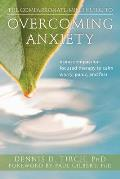 Compassionate Mind Guide to Overcoming Anxiety Using Compassion Focused Therapy to Calm Worry Panic & Fear