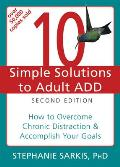 10 Simple Solutions to Adult ADD 2nd Edition How to Overcome Chronic Distraction & Accomplish Your Goals