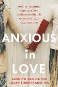 Anxious in Love How to Manage Your Anxiety Reduce Conflict & Reconnect with Your Partner