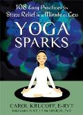 Yoga Sparks 108 Easy Practices for Stress Relief in a Minute or Less