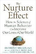 Nurture Effect How the Science of Human Behavior Can Improve Our Lives & Our World