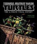 Teenage Mutant Ninja Turtles Radical Mutations The Ultimate Visual History