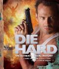 Die Hard The Ultimate Visual History