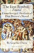 THE LOST SYMBOL -- Found: Unauthorized Analysis of Dan Brown's Novel