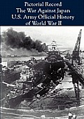 Pictorial Record: The War Against Japan (United States Army in World War II)