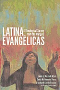 Latina Evanglicas A Theological Survey From The Margins