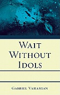 Wait Without Idols