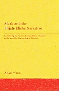 Mark and the Elijah-Elisha Narrative: Considering the Practice of Greco-Roman Imitation in the Search for Markan Source Material