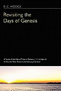 Revisiting the Days of Genesis: A Study of the Use of Time in Genesis 1-11 in Light of Its Ancient Near Eastern and Literary Context