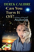 Can You Turn It Off? a Diary of Psychic Awakening