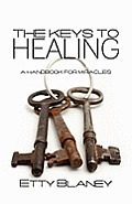 The Keys to Healing: A Handbook for Miracles