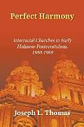 Perfect Harmony: Interracial Churches in Early Holiness-Pentecostalism, 1880-1909