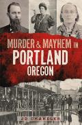 Murder & Mayhem in Portland Oregon