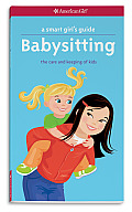 American Girl A Smart Girls Guide Babysitting The Care & Keeping of Kids