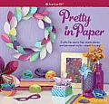 Pretty in Paper Crafts for Party Fun Room Decor & Personal Style Made by You