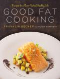 Good Fat Cooking 100 Recipes for a Flavor Packed Healthy Life