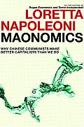 Maonomics Why Chinese Communists Make Better Capitalists Than We Do