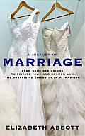 History of Marriage From Same Sex Unions to Private Vows & Common Law the Surprising Diversity of a Tradition