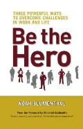 Be the Hero Three Powerful Ways to Overcome Challenges in Work & Life