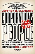 Corporations Are Not People Why They Have More Rights Than You Do & What You Can Do about It