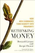 Rethinking Money How New Currencies Turn Scarcity Into Prosperity