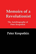 Memoirs of a Revolutionist: The Autobiography of Peter Kropotkin