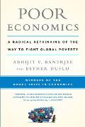 Poor Economics A Radical Rethinking of the Way to Fight Global Poverty