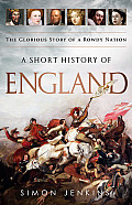 Short History of England The Glorious Story of a Rowdy Nation