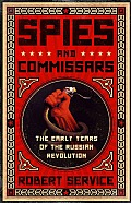 Spies & Commissars The Early Years of the Russian Revolution