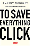 To Save Everything Click Here The Folly of Technological Solutionism