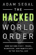 Hacked World Order How Nations Fight Trade Maneuver & Manipulate in a Digital Age
