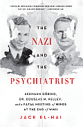 The Nazi and the Psychiatrist: Hermann G?ring, Dr. Douglas M. Kelley, and a Fatal Meeting of Minds at the End of WWII