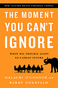The Moment You Can't Ignore: When Big Trouble Leads to a Great Future: How Culture Drives Strategic Change