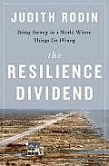 Resilience Dividend Being Strong in a World Where Things Go Wrong
