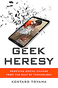Geek Heresy Rescuing Social Change from the Cult of Technology
