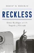 Reckless Henry Kissinger & the Tragedy of Vietnam