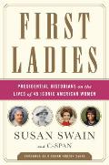 First Ladies Presidential Historians on the Lives of 45 Iconic American Women