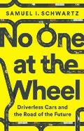 No One at the Wheel Driverless Cars & the Road of the Future