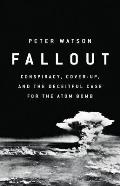 Fallout Conspiracy Cover Up & the Deceitful Case for the Atom Bomb