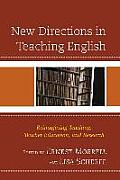 New Directions in Teaching English: Reimagining Teaching, Teacher Education, and Research