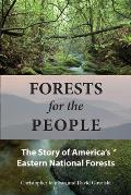 Forests for the People The Story of Americas Eastern National Forests