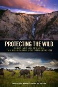 Protecting the Wild: Parks and Wilderness, the Foundation for Conservation