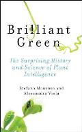 Brilliant Green The Surprising History & Science of Plant Intelligence