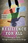 Resilience for All Striving for Equity Through Community Driven Design
